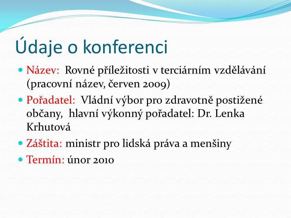 Údaje o konferenci Název: Rovné příležitosti v terciárním vzdělávání (pracovní název, červen 2009) Pořadatel: Vládní výbor pro zdravotně postižené občany, hlavní výkonný pořadatel: Dr.