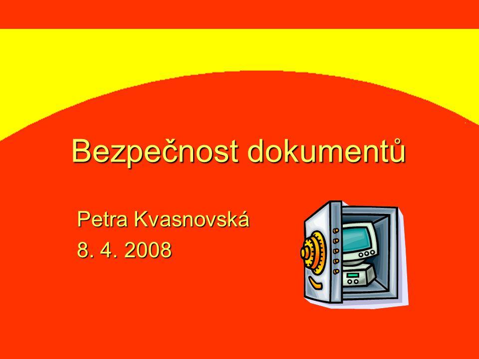 Bezpečnost dokumentů Petra Kvasnovská 8. 4. 2008
