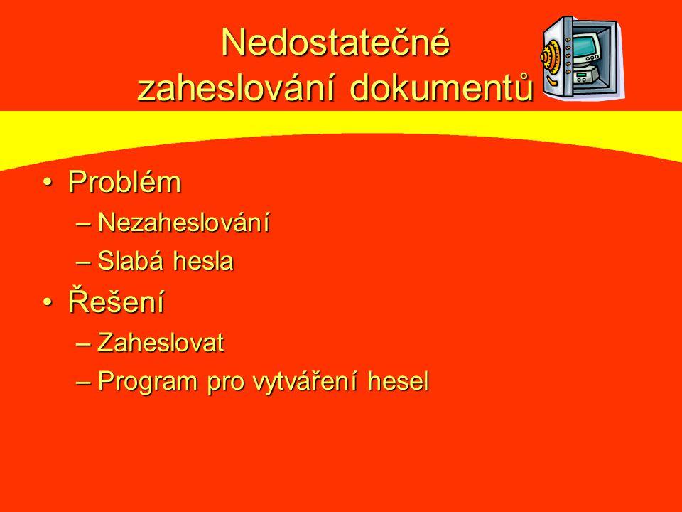Nedostatečné zaheslování dokumentů ProblémProblém –Nezaheslování –Slabá hesla ŘešeníŘešení –Zaheslovat –Program pro vytváření hesel
