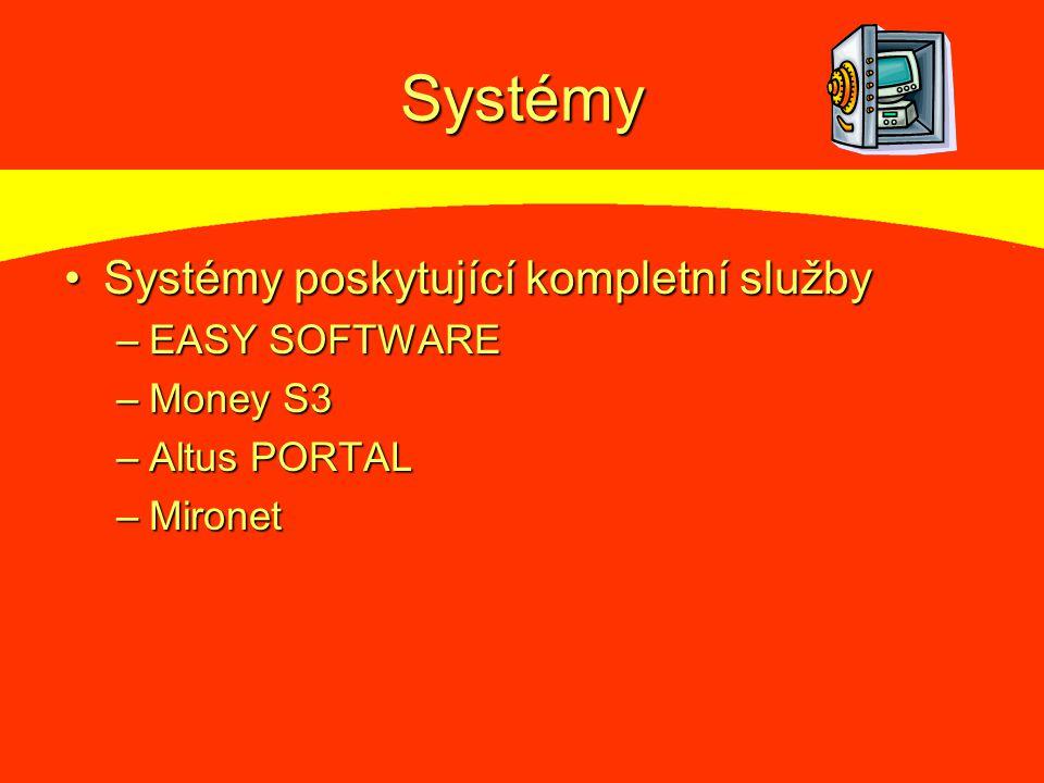 Systémy Systémy poskytující kompletní službySystémy poskytující kompletní služby –EASY SOFTWARE –Money S3 –Altus PORTAL –Mironet