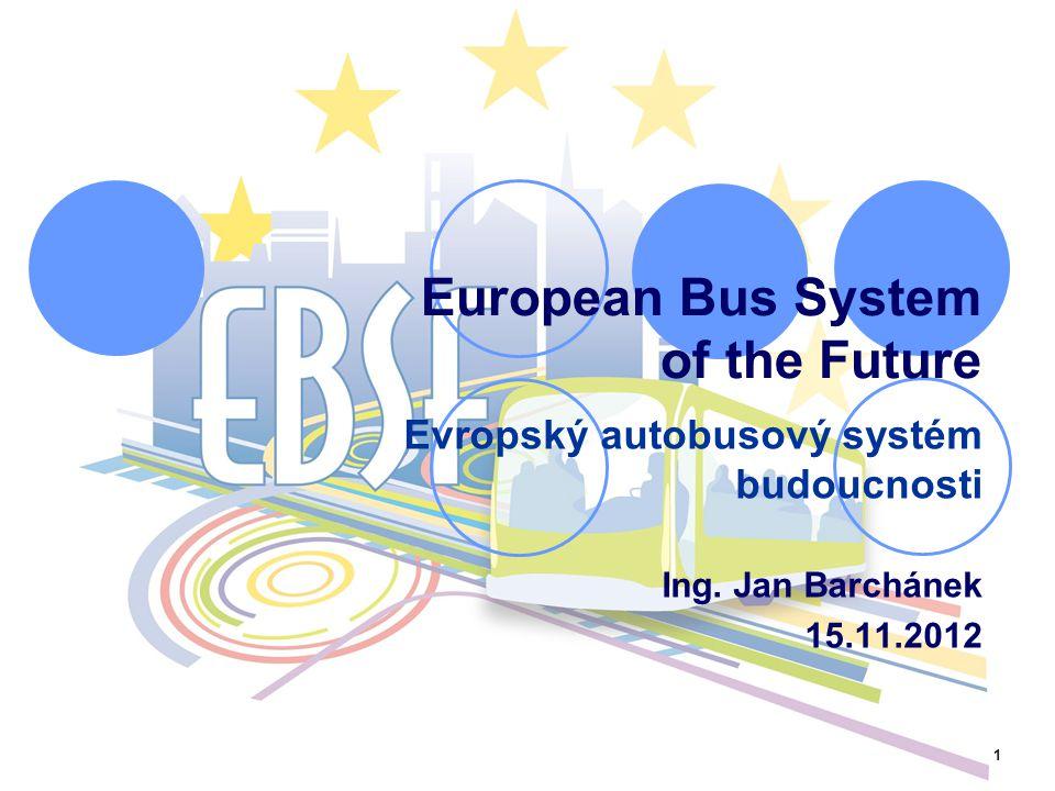1 European Bus System of the Future Evropský autobusový systém budoucnosti Ing.