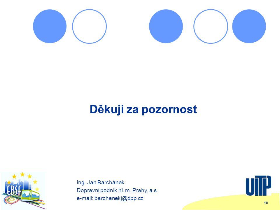 10 Děkuji za pozornost Ing. Jan Barchánek Dopravní podnik hl.