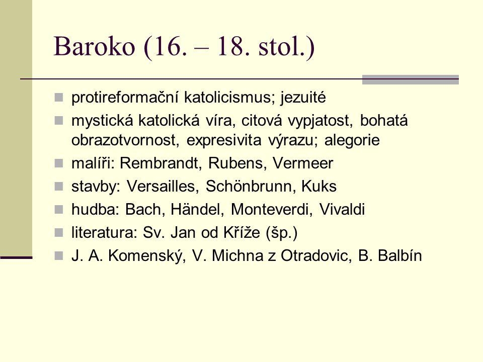 Baroko (16. – 18. stol.) protireformační katolicismus; jezuité mystická katolická víra, citová vypjatost, bohatá obrazotvornost, expresivita výrazu; a
