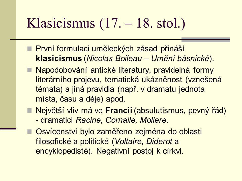 Klasicismus (17. – 18. stol.) První formulaci uměleckých zásad přináší klasicismus (Nicolas Boileau – Umění básnické). Napodobování antické literatury