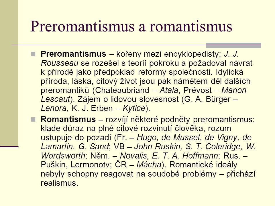 Preromantismus a romantismus Preromantismus – kořeny mezi encyklopedisty; J. J. Rousseau se rozešel s teorií pokroku a požadoval návrat k přírodě jako