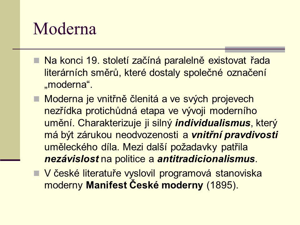 """Moderna Na konci 19. století začíná paralelně existovat řada literárních směrů, které dostaly společné označení """"moderna"""". Moderna je vnitřně členitá"""