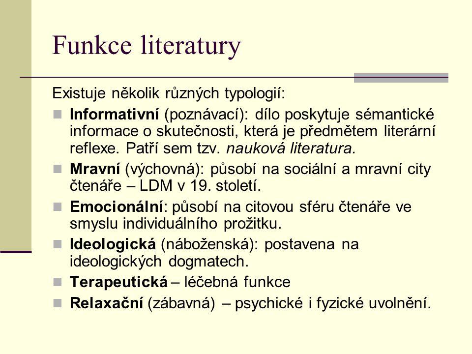 Funkce literatury Existuje několik různých typologií: Informativní (poznávací): dílo poskytuje sémantické informace o skutečnosti, která je předmětem