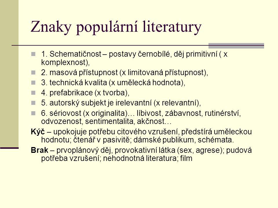 Znaky populární literatury 1. Schematičnost – postavy černobílé, děj primitivní ( x komplexnost), 2. masová přístupnost (x limitovaná přístupnost), 3.