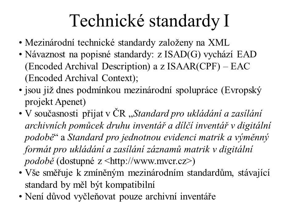 Technické standardy I Mezinárodní technické standardy založeny na XML Návaznost na popisné standardy: z ISAD(G) vychází EAD (Encoded Archival Descript