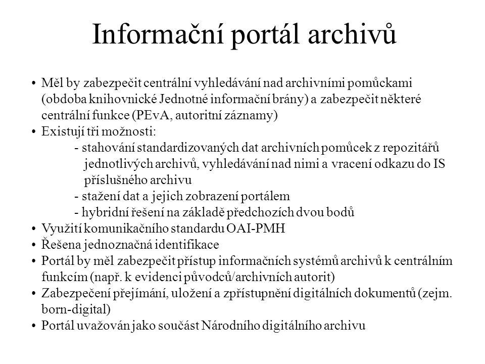 Informační portál archivů Měl by zabezpečit centrální vyhledávání nad archivními pomůckami (obdoba knihovnické Jednotné informační brány) a zabezpečit