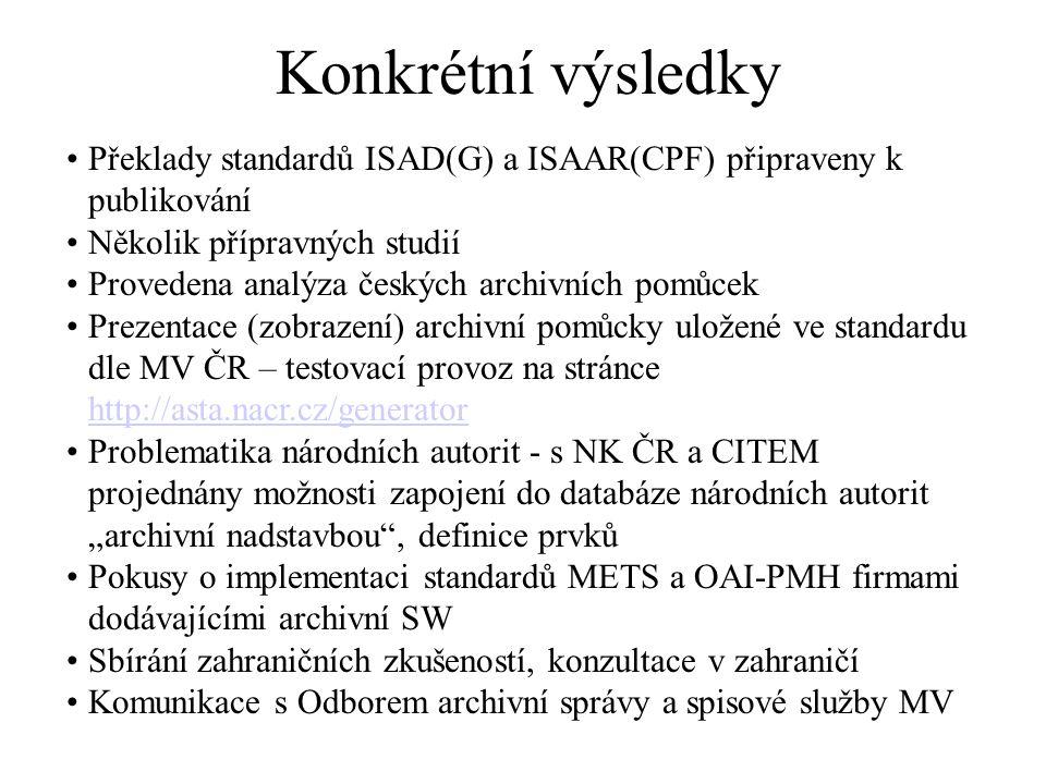 Konkrétní výsledky Překlady standardů ISAD(G) a ISAAR(CPF) připraveny k publikování Několik přípravných studií Provedena analýza českých archivních po