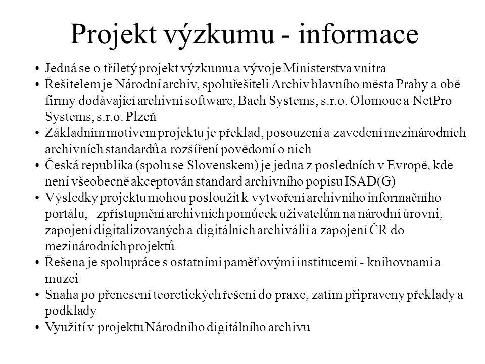 Projekt výzkumu - informace Jedná se o tříletý projekt výzkumu a vývoje Ministerstva vnitra Řešitelem je Národní archiv, spoluřešiteli Archiv hlavního