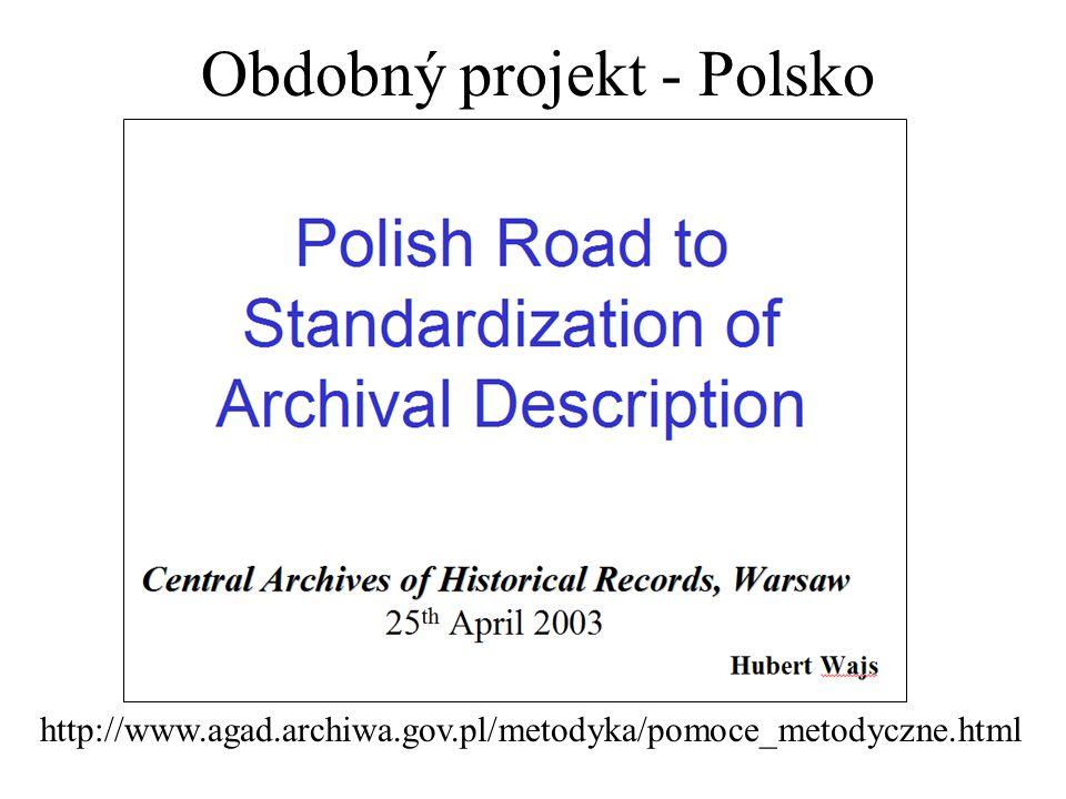 http://www.agad.archiwa.gov.pl/metodyka/pomoce_metodyczne.html Obdobný projekt - Polsko
