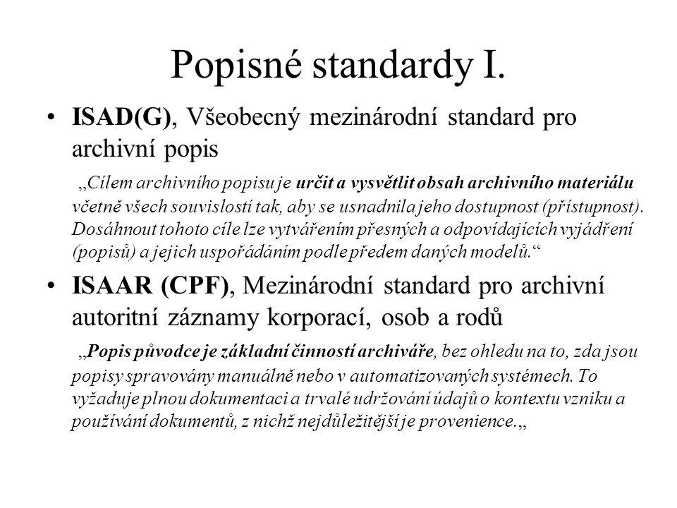 """Popisné standardy I. ISAD(G), Všeobecný mezinárodní standard pro archivní popis """"Cílem archivního popisu je určit a vysvětlit obsah archivního materiá"""