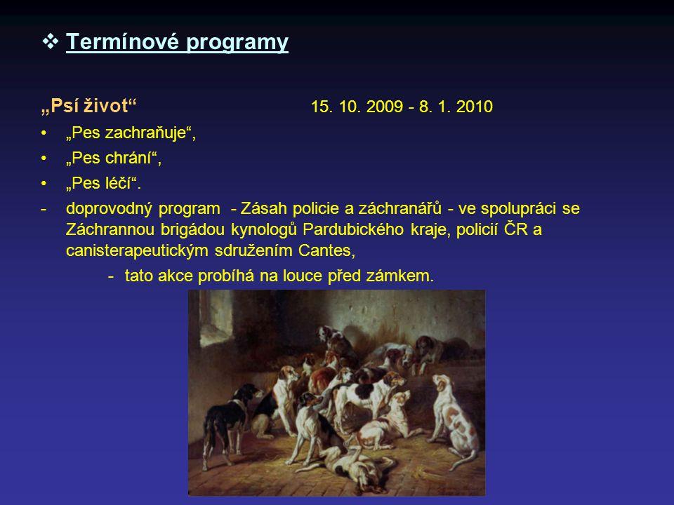 """ Termínové programy """"Psí život"""" 15. 10. 2009 - 8. 1. 2010 """"Pes zachraňuje"""", """"Pes chrání"""", """"Pes léčí"""". -doprovodný program - Zásah policie a záchranář"""