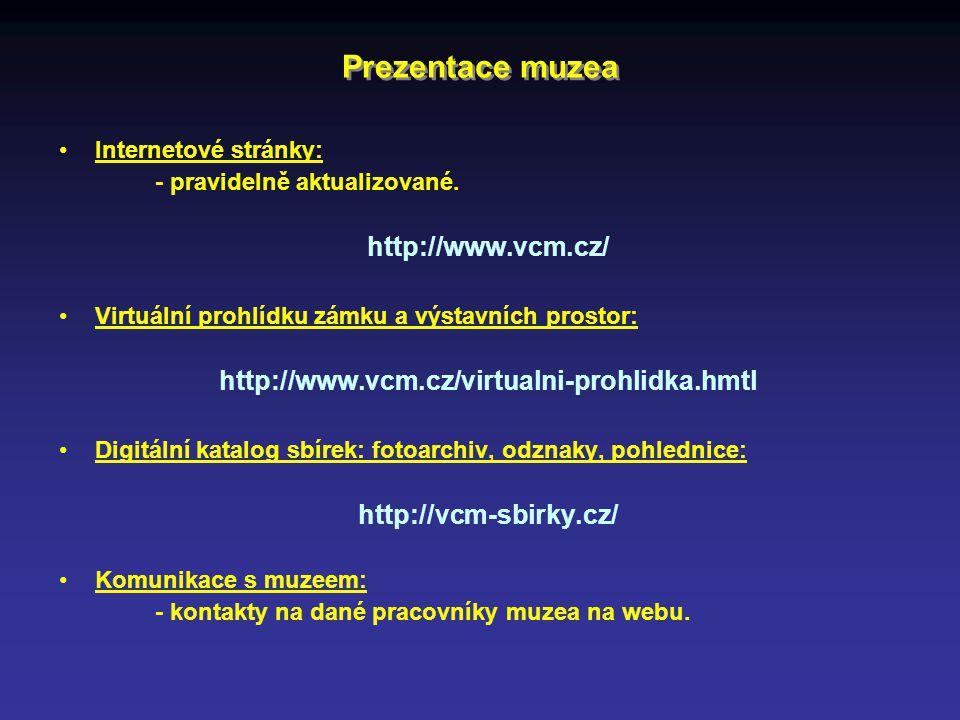 Prezentace muzea Internetové stránky: - pravidelně aktualizované. http://www.vcm.cz/ Virtuální prohlídku zámku a výstavních prostor: http://www.vcm.cz