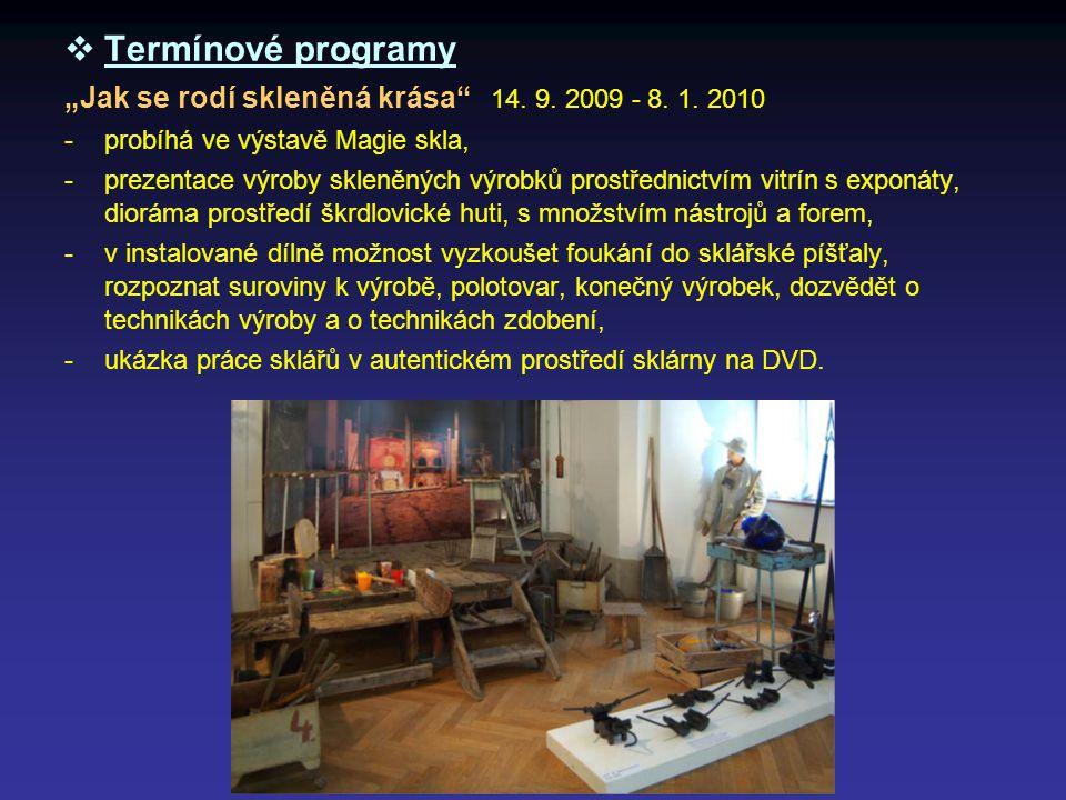 """ Termínové programy """"Jak se rodí skleněná krása"""" 14. 9. 2009 - 8. 1. 2010 -probíhá ve výstavě Magie skla, -prezentace výroby skleněných výrobků prost"""