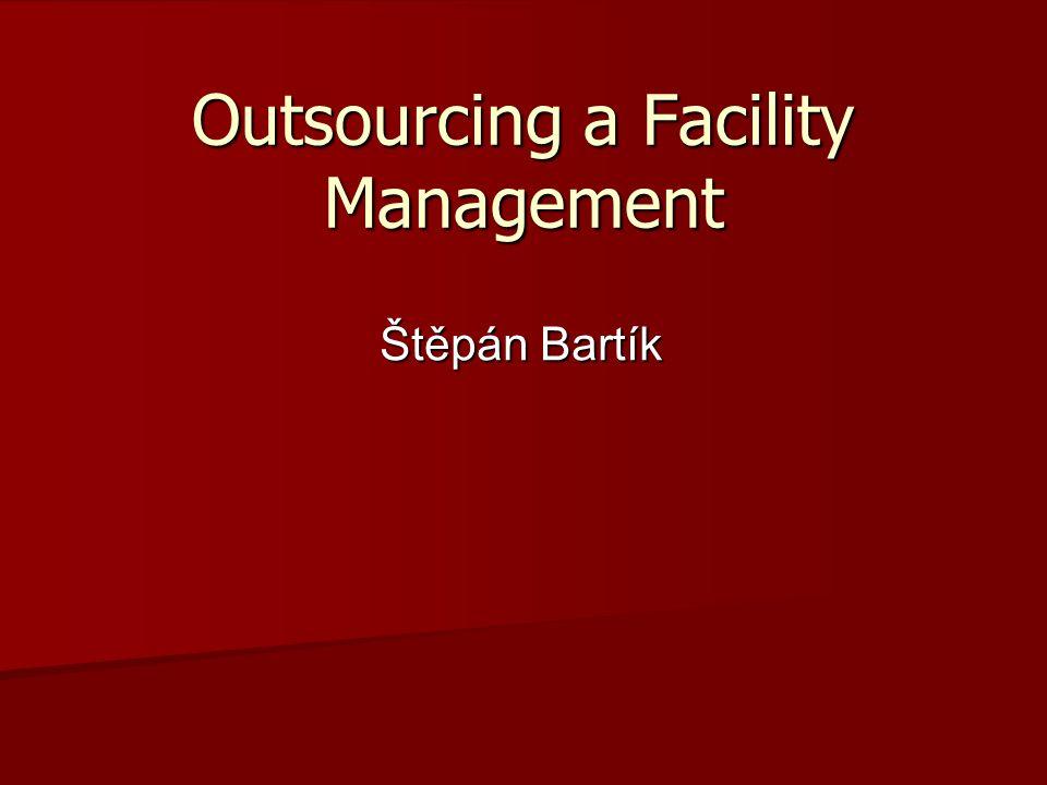 Outsourcing a Facility Management Štěpán Bartík