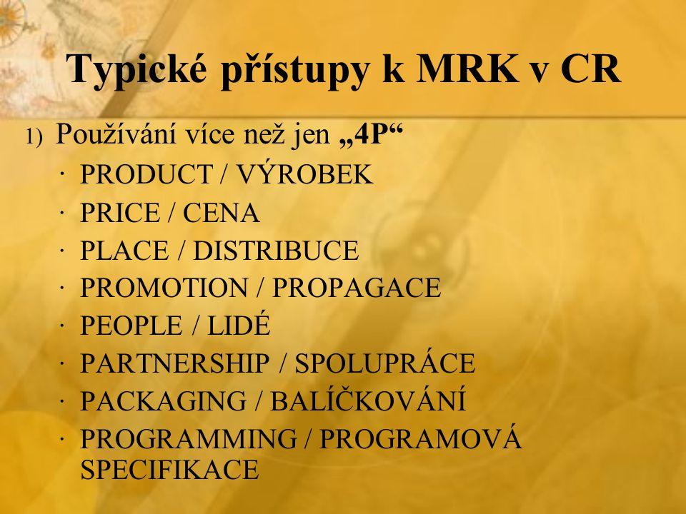Typické přístupy k MRK v CR 2) Význam ústní reklamy – reference, doporučení 3) Používání emotivní přitažlivosti propagace 4) Složitější ověřování inovací 5) Význam dobrých vztahů s komplementárními firmami