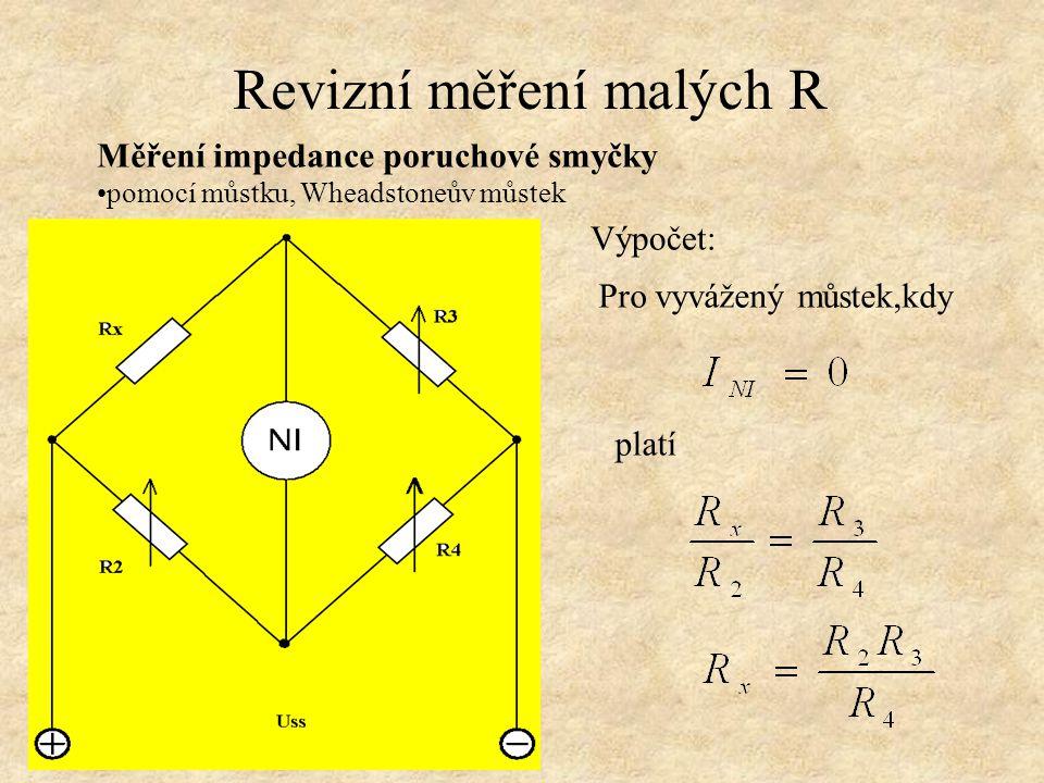 Revizní měření malých R Měření impedance poruchové smyčky pomocí můstku, Wheadstoneův můstek Výpočet: Pro vyvážený můstek,kdy platí
