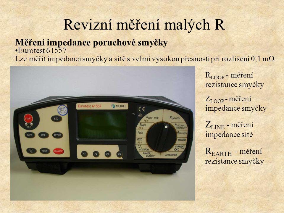 Revizní měření malých R Měření impedance poruchové smyčky Eurotest 61557 Lze měřit impedanci smyčky a sítě s velmi vysokou přesností při rozlišení 0,1 mΩ.