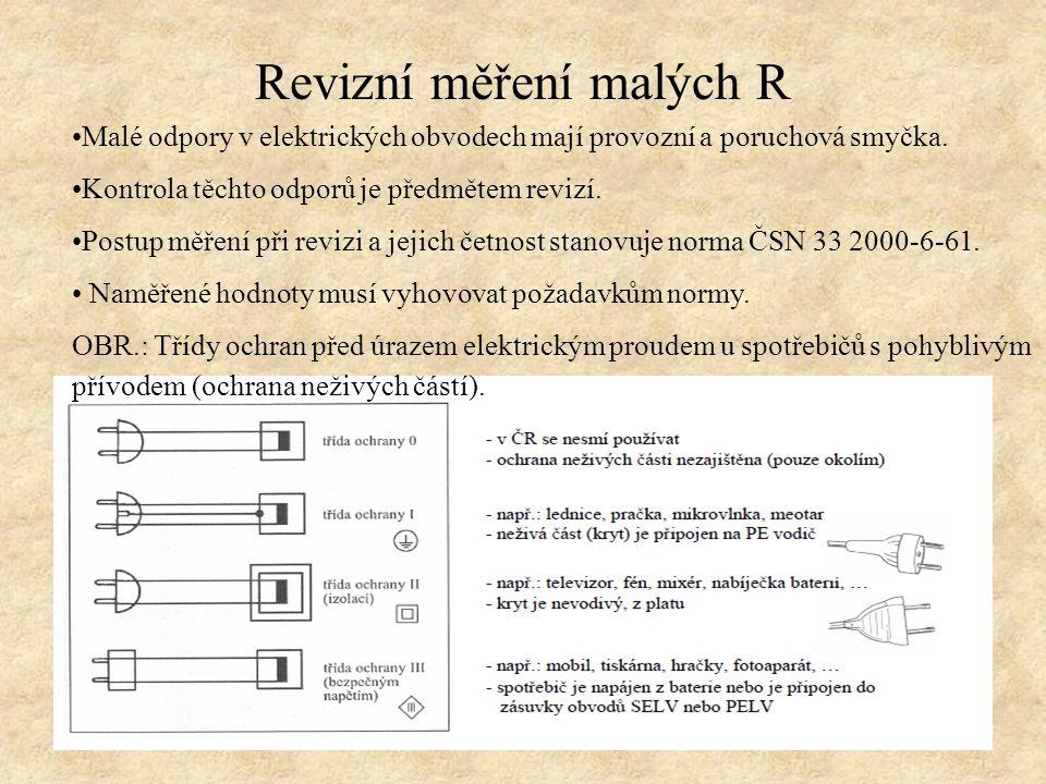 Revizní měření malých R Malé odpory v elektrických obvodech mají provozní a poruchová smyčka. Kontrola těchto odporů je předmětem revizí. Postup měřen