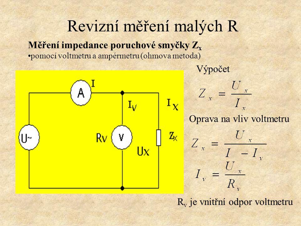 Revizní měření malých R Měření impedance poruchové smyčky Z x pomocí voltmetru a ampérmetru (ohmova metoda) Výpočet Oprava na vliv voltmetru R v je vn