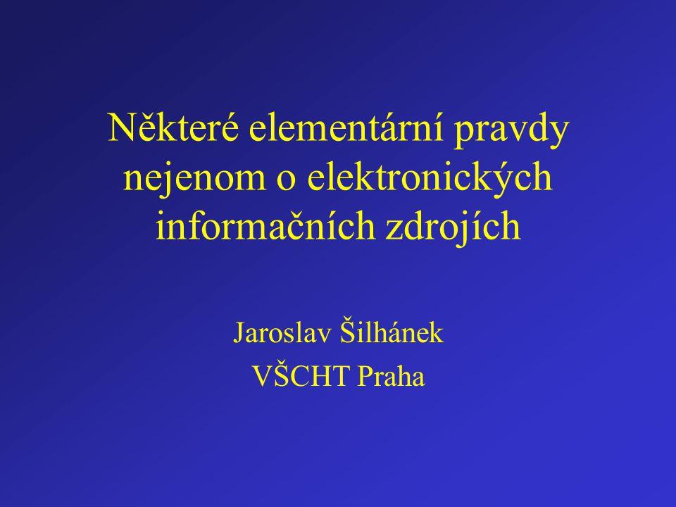 Některé elementární pravdy nejenom o elektronických informačních zdrojích Jaroslav Šilhánek VŠCHT Praha