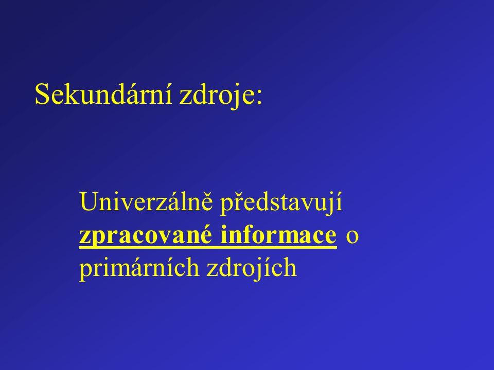 Sekundární zdroje: Univerzálně představují zpracované informace o primárních zdrojích
