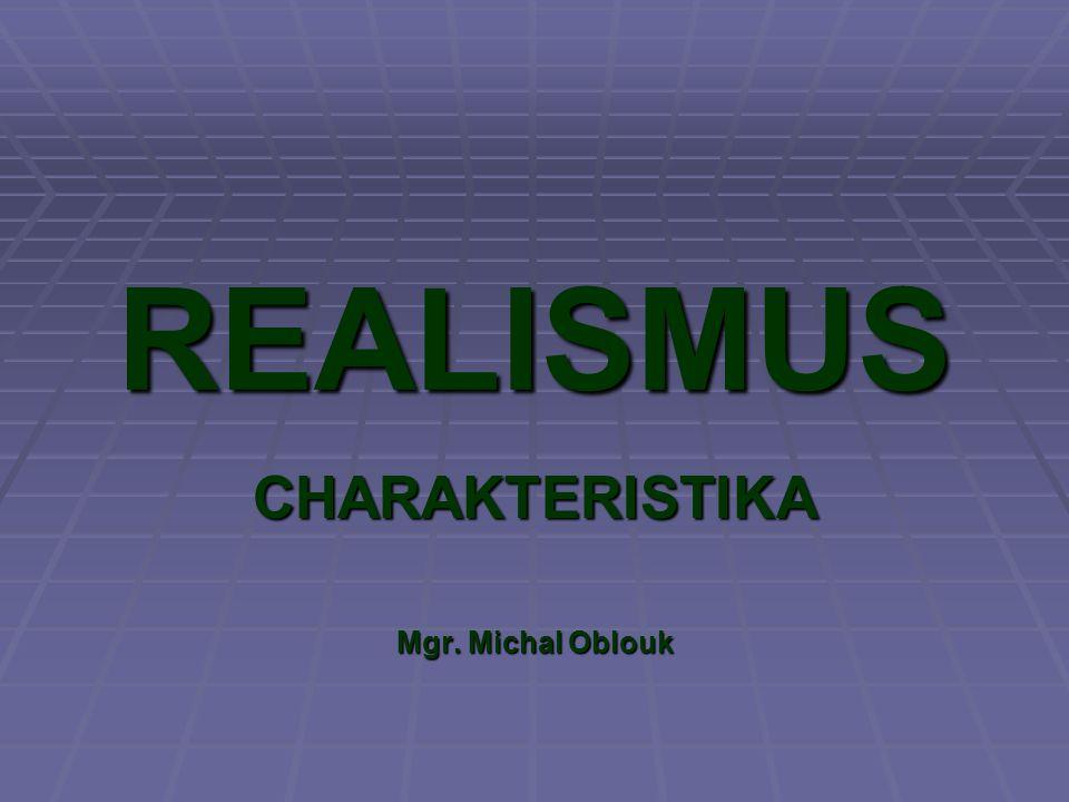 REALISMUS CHARAKTERISTIKA Mgr. Michal Oblouk
