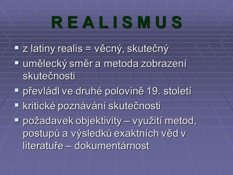 R E A L I S M U S zzzz latiny realis = věcný, skutečný uuuumělecký směr a metoda zobrazení skutečnosti ppppřevládl ve druhé polovině 19. s