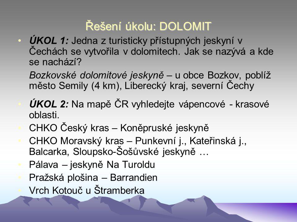 Řešení úkolu: DOLOMIT ÚKOL 1: Jedna z turisticky přístupných jeskyní v Čechách se vytvořila v dolomitech. Jak se nazývá a kde se nachází? Bozkovské do