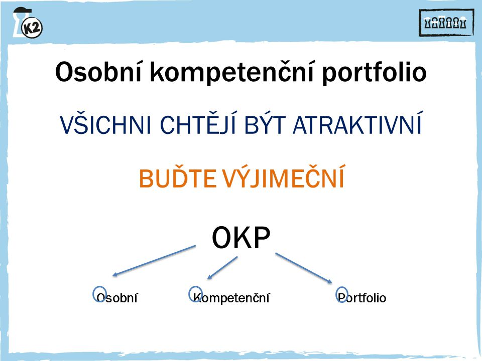 Osobní kompetenční portfolio VŠICHNI CHTĚJÍ BÝT ATRAKTIVNÍ BUĎTE VÝJIMEČNÍ OKP Osobní Kompetenční Portfolio