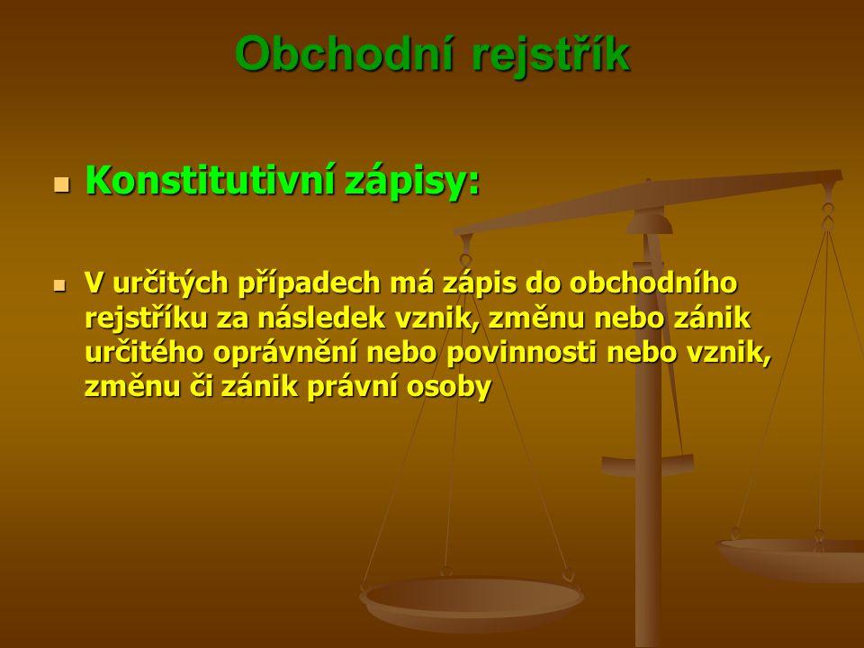 Obchodní rejstřík Konstitutivní zápisy: Konstitutivní zápisy: V určitých případech má zápis do obchodního rejstříku za následek vznik, změnu nebo záni
