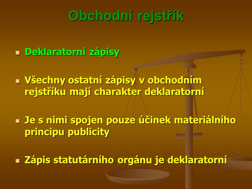Obchodní rejstřík Deklaratorní zápisy Deklaratorní zápisy Všechny ostatní zápisy v obchodním rejstříku mají charakter deklaratorní Všechny ostatní záp