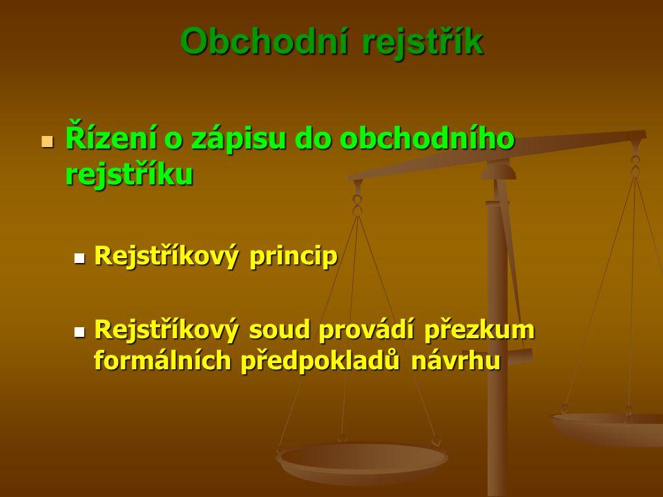 Obchodní rejstřík Řízení o zápisu do obchodního rejstříku Řízení o zápisu do obchodního rejstříku Rejstříkový princip Rejstříkový princip Rejstříkový