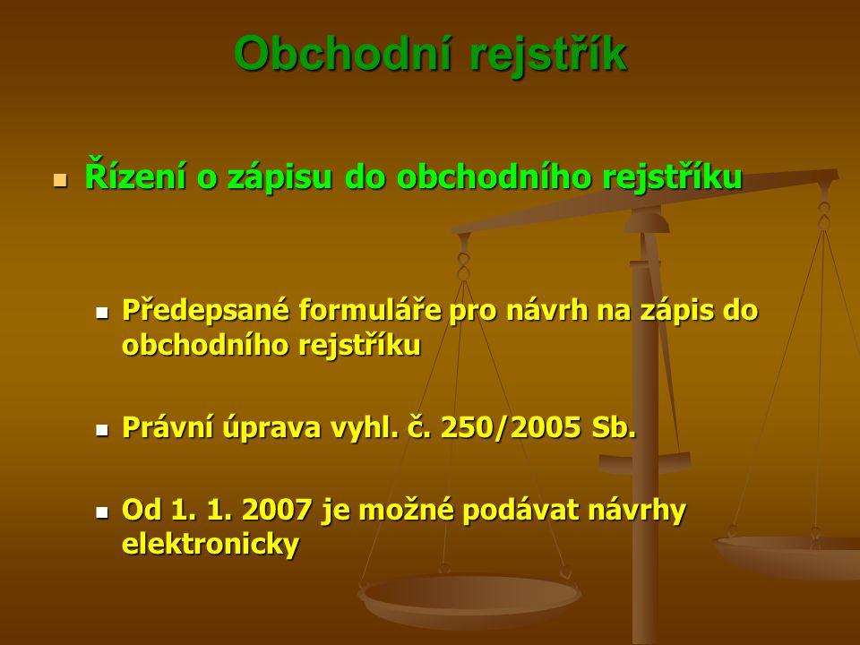 Obchodní rejstřík Řízení o zápisu do obchodního rejstříku Řízení o zápisu do obchodního rejstříku Předepsané formuláře pro návrh na zápis do obchodníh