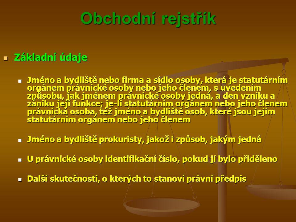 Obchodní rejstřík Základní údaje Základní údaje Jméno a bydliště nebo firma a sídlo osoby, která je statutárním orgánem právnické osoby nebo jeho člen