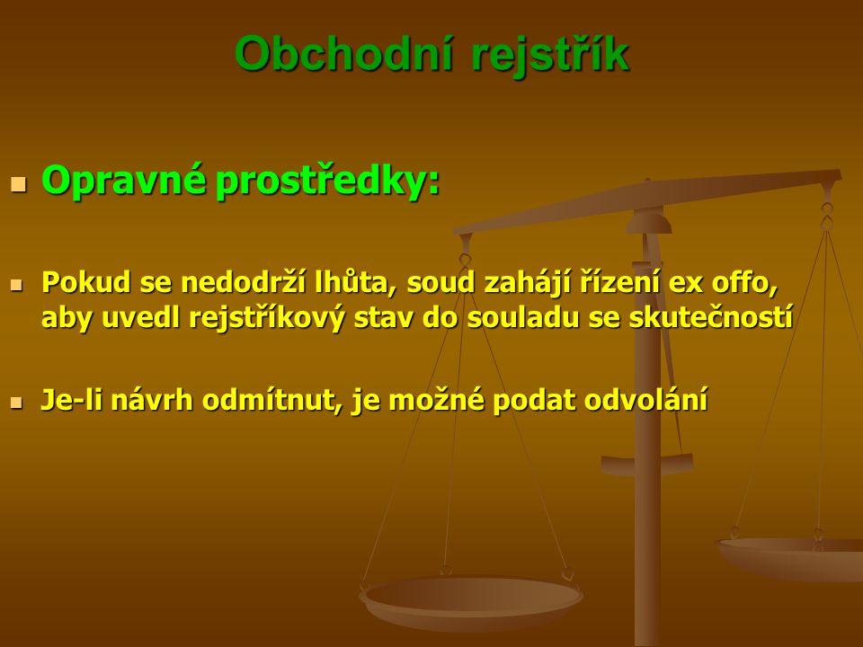 Obchodní rejstřík Opravné prostředky: Opravné prostředky: Pokud se nedodrží lhůta, soud zahájí řízení ex offo, aby uvedl rejstříkový stav do souladu s