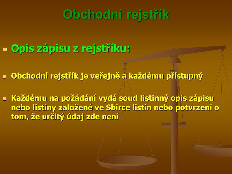 Obchodní rejstřík Opis zápisu z rejstříku: Opis zápisu z rejstříku: Obchodní rejstřík je veřejně a každému přístupný Obchodní rejstřík je veřejně a ka