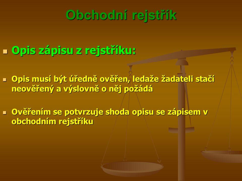 Obchodní rejstřík Opis zápisu z rejstříku: Opis zápisu z rejstříku: Opis musí být úředně ověřen, ledaže žadateli stačí neověřený a výslovně o něj požá