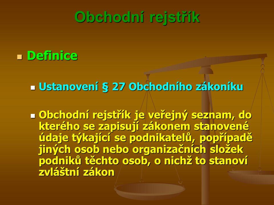 Obchodní rejstřík Definice Definice Ustanovení § 27 Obchodního zákoníku Ustanovení § 27 Obchodního zákoníku Obchodní rejstřík je veřejný seznam, do kt