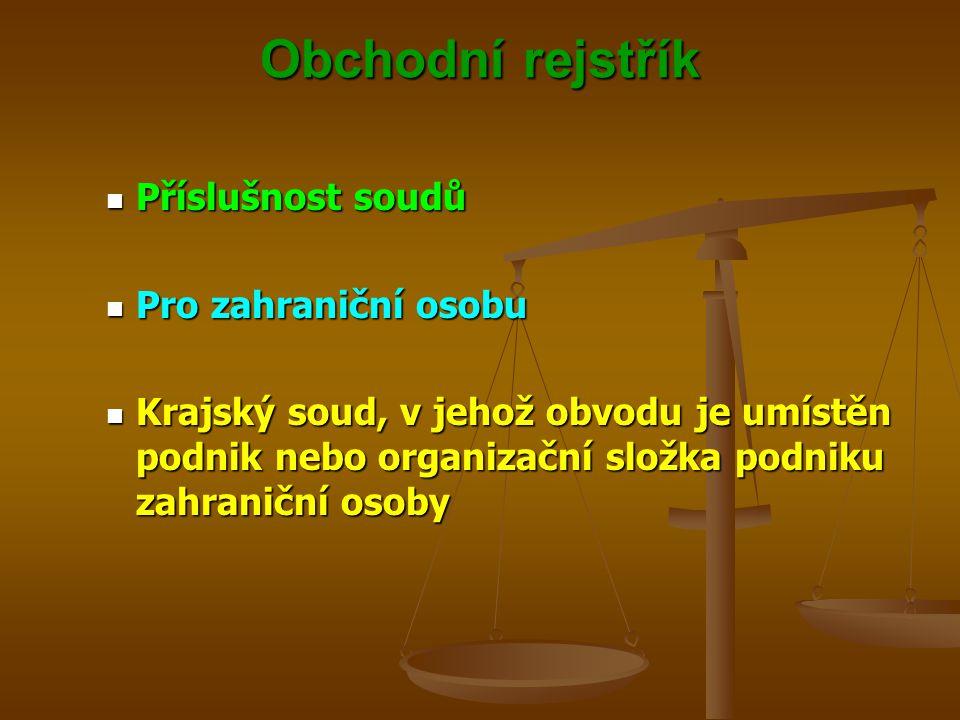 Obchodní rejstřík Příslušnost soudů Příslušnost soudů Pro zahraniční osobu Pro zahraniční osobu Krajský soud, v jehož obvodu je umístěn podnik nebo or