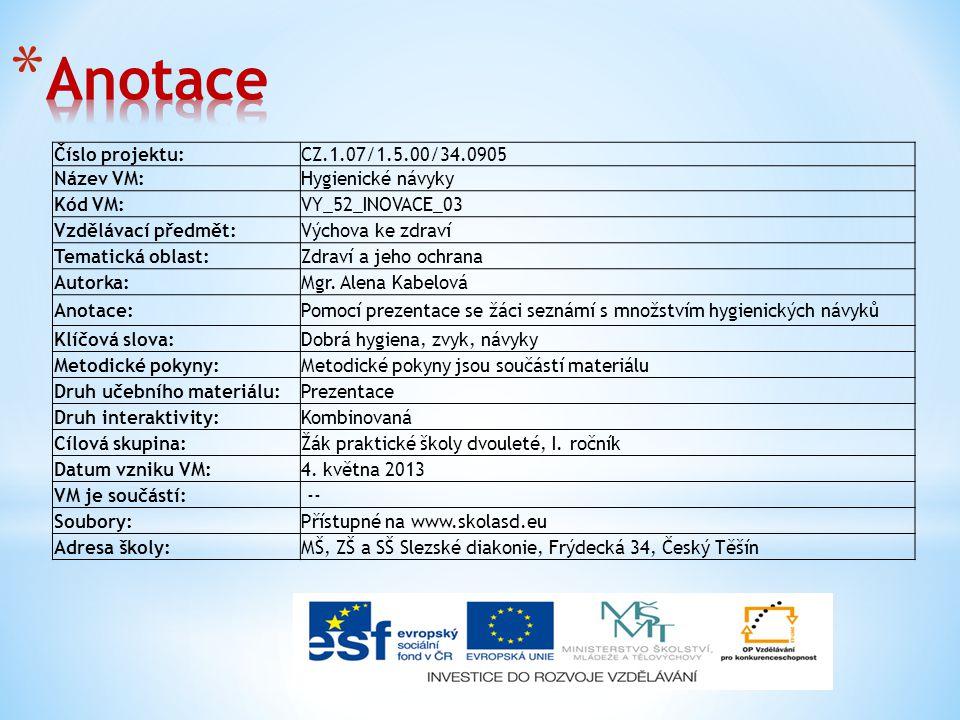 Číslo projektu:CZ.1.07/1.5.00/34.0905 Název VM:Hygienické návyky Kód VM:VY_52_INOVACE_03 Vzdělávací předmět:Výchova ke zdraví Tematická oblast:Zdraví a jeho ochrana Autorka:Mgr.
