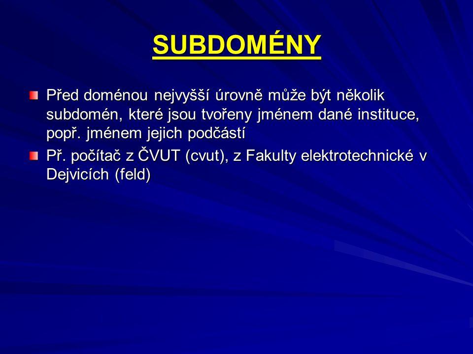 SUBDOMÉNY Před doménou nejvyšší úrovně může být několik subdomén, které jsou tvořeny jménem dané instituce, popř. jménem jejich podčástí Př. počítač z