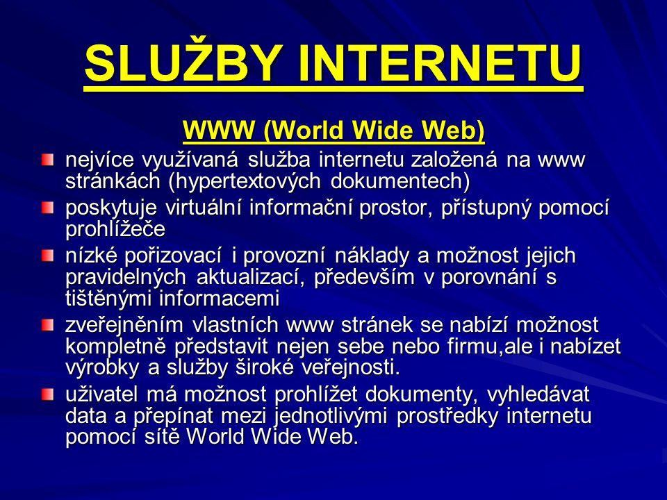 SLUŽBY INTERNETU WWW (World Wide Web) nejvíce využívaná služba internetu založená na www stránkách (hypertextových dokumentech) poskytuje virtuální in