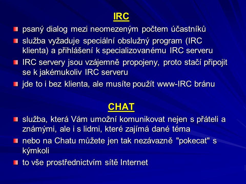 IRC psaný dialog mezi neomezeným počtem účastníků služba vyžaduje speciální obslužný program (IRC klienta) a přihlášení k specializovanému IRC serveru