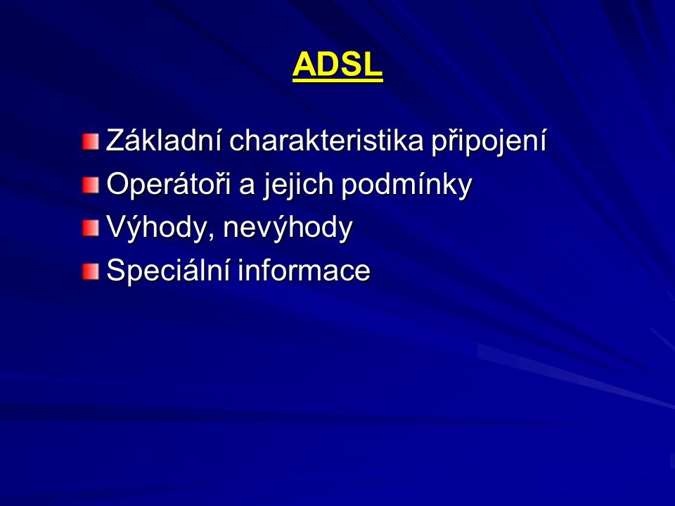 ADSL Základní charakteristika připojení Operátoři a jejich podmínky Výhody, nevýhody Speciální informace