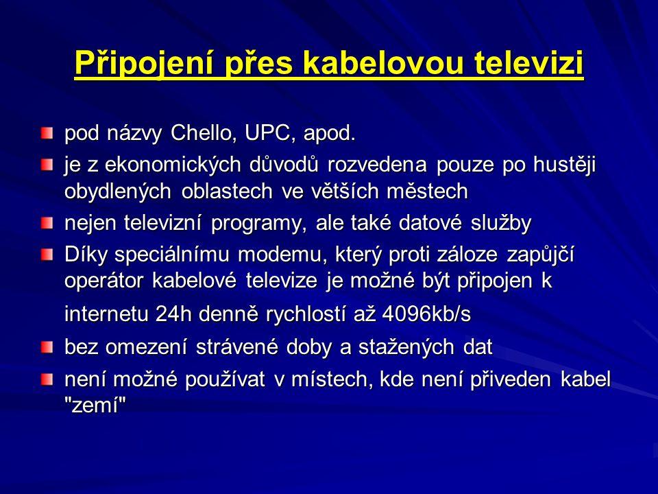 Připojení přes kabelovou televizi pod názvy Chello, UPC, apod. je z ekonomických důvodů rozvedena pouze po hustěji obydlených oblastech ve větších měs