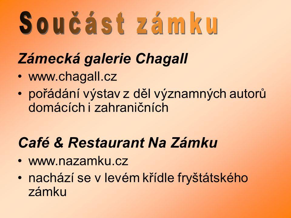Zámecká galerie Chagall www.chagall.cz pořádání výstav z děl významných autorů domácích i zahraničních Café & Restaurant Na Zámku www.nazamku.cz nachá